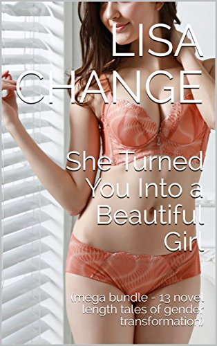 She Turned You Into a Beautiful Girl: (mega bundle - 13 novel length tales of gender transformation) (English Edition)