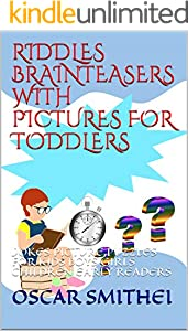 RIDDLES BRAINTEASERS WITH PICTURES FOR TODDLERS: JOKES PICTURE PUZZLES FOR KIDS BOYS GIRLS CHILDREN EARLY READERS (English Edition)