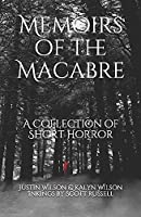 Memoirs of the Macabre: A Collection of Short Horror