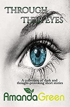 Through Their Eyes: A collection of dark and thought-provoking short stories by [Green, Amanda]