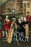 A Brief History of the Tudor Age (The Brief History)