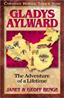 Gladys Aylward: The Adventure of a Lifetime (Christian Heroes: Then and Now)
