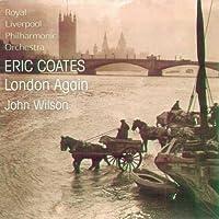 Eric Coates: London Again by John Wilson (2005-05-03)