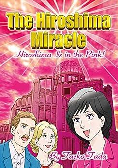 [Taeko Tada]のThe Hiroshima Miracle: Hiroshima Is in the Pink