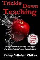 Trickle Down Teaching: A Lighthearted Romp Through the Minefield of Your Rookie Year