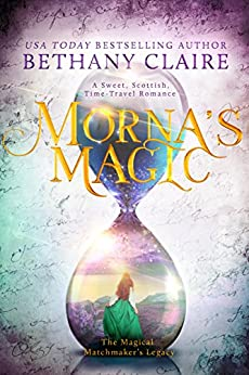 Morna's Magic: A Sweet, Scottish Time Travel Romance (The Magical Matchmaker's Legacy Book 4) by [Claire, Bethany]
