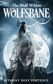 Wolfsbane: The Wolf Within by [Porteous, Bethany Shay]