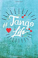 Tango Life: Best Gift Ideas Life Quotes Blank Line Notebook and Diary to Write. Best Gift for Everyone, Pages of Lined & Blank Paper