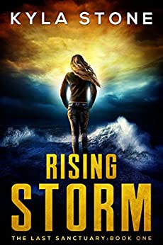 Rising Storm: A Post-Apocalyptic Survival Thriller (The Last Sanctuary Book 1) by [Stone, Kyla]