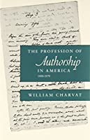 The Profession of Authorship in America, 1800-1870 (Social Foundations of Aesthetic Forms)
