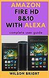 Amazon fire tablet HD 8 & 10 with Alexa: amazon fire tablet HD 7 8 10 with Alexa user guide manual for dummies table (English ..