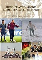 Hugo Chavez: Somos Libres Seamoslo Siempre!