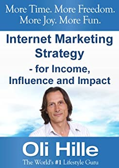Internet Marketing Strategy - For Income, Influence and Impact - Turn Your Passions into Income Online! (Web Marketing, Small Business, Entrepreneurship, ... Marketing Online, Pintrest Book 1) by [Hille, Oli]