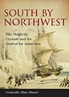 South by Northwest: The Magnetic Crusade and the Contest for Antarctica