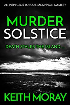 Murder Solstice: Death stalks the island ... (Inspector Torquil McKinnon Book 3) by [Moray, Keith]
