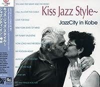 Kiss Jazz Style: Jazz City in Kobe【CD】 [並行輸入品]