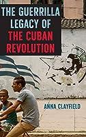 The Guerrilla Legacy of the Cuban Revolution