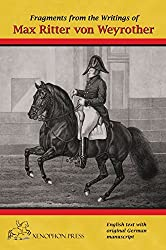 Fragments from the Writings of Max Ritter Von Weyrother, Austrian Imperial and Royal Oberbereiter: With a Foreword by Andreas Hausberger, Chief Rider, Spanish Riding School of Vienna and an Introduction by Daniel Pevsner Fbhs