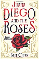 Juana Diego and the Roses--Short Stories