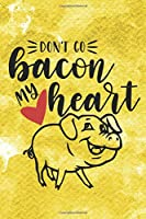 Don't Go Bacon My Heart: Funny Pig Quote Notebook Journal Diary to write in - yellow background, animal life, oink oink