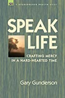Speak Life: Crafting Mercy in a Hard-Hearted Time