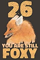 26 Years Fox Journal: Lined Journal / Notebook - 26th Anniversary / Birthday Gifts for Her - Funny Fox Themed 26 Year Wedding Anniversary / Birthday Celebration Gift -  You Are Still Foxy