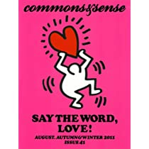 commons&sense ISSUE41---SAY THE WORD,LOVE. (commons & sense)