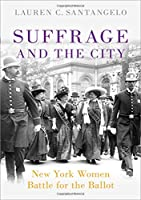 Suffrage and the City: New York Women Battle for the Ballot