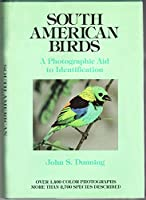 South American Birds: A Photographic Aid to Identification