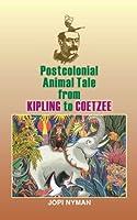 Postcolonial Animal Tale from Kipling to Coetzee