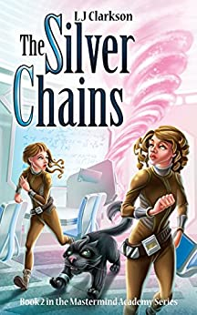 The Silver Chains - A Mastermind Academy Novel (Mastermind Academy Series Book 3) by [Clarkson, L J]