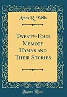 Twenty-Four Memory Hymns and Their Stories (Classic Reprint)