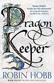 Dragon Keeper (The Rain Wild Chronicles, Book 1) by [Hobb, Robin]