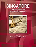 Singapore Company Laws and Regulations Handbook: Strategic Information and Basic Laws (World Business and Investment Library)