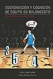 Coordinación y cognición de equipo en baloncesto / Team coordination and cognition in basketball: De la teoría a la práctica /..