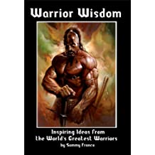 Warrior Wisdom: Inspiring Ideas from the World's Greatest Warriors