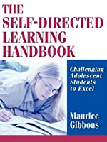 The Self-Directed Learning Handbook: Challenging Adolescent Students to Excel (The Jossey-Bass Education Series)