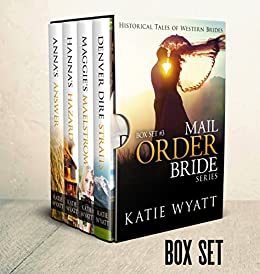 Mail Order Bride: Box Set #3: Inspirational Historical Western (Historical Tales of Western Brides Box Set Series) by [Wyatt, Katie]