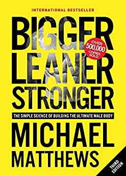 Bigger Leaner Stronger: The Simple Science of Building the Ultimate Male Body (Muscle for Life Book 1) by [Matthews, Michael]