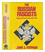The Russian Fascists: Tragedy and Farce in Exile, 1925-1945