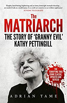 The Matriarch: The Kath Pettingill Story by [Tame, Adrian]