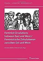 Feminist Circulations between East and West / Feministische Zirkulationen zwischen Ost und West
