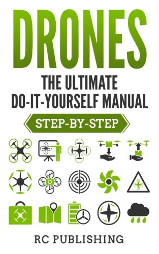 Download Drones: The Ultimate Do-It-Yourself Manual (Step-by-Step) 1987636686