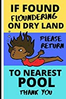 If Found Floundering on Dry Land Please Return to the Nearest Pool: Cute Swimmer/Diver Notebook for Women: (2 Training Session per page consisting of Box Graph with Exercise, Lengths & Time plus Training Notes section)