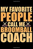My Favorite People Call Me Broomball Coach: Cool Broomball Coach Journal Notebook - Gifts Idea for Broomball Coach Notebook for Men & Women.