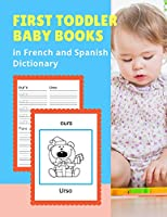 First Toddler Baby Books in French and Spanish Dictionary: Basic animals vocabulary builder learning word cards bilingual Français Espanol languages workbooks to practice easy readers flashcards games and colors picture paperback for childrens age 2 - 5. (FrançaisEspanol)