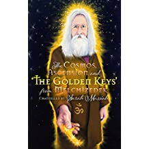 The Cosmos, Ascension and the Golden Keys from Melchizedek