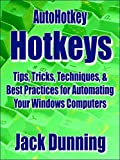 AutoHotkey Hotkeys: Tips, Tricks, Techniques, and Best Practices for Automating Your Windows Computers (AutoHotkey Tips and Tricks Book 7) (English Edition)