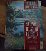 Up the Hill, Down the Years: A Century in the Life of the College in San Marcos, Southwest Texas State University, 1899-1999