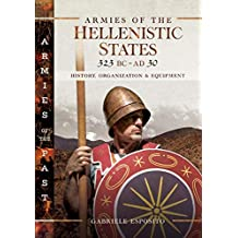 Armies of the Hellenistic States 323 BC - AD 30: History, Organization and Equipment (Armies of the Past)